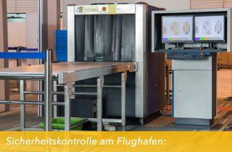Sicherheitskontrolle am Flughafen: Was wird kontrolliert?