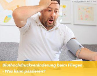 Bluthochdruckveränderung beim Fliegen – Was kann passieren?